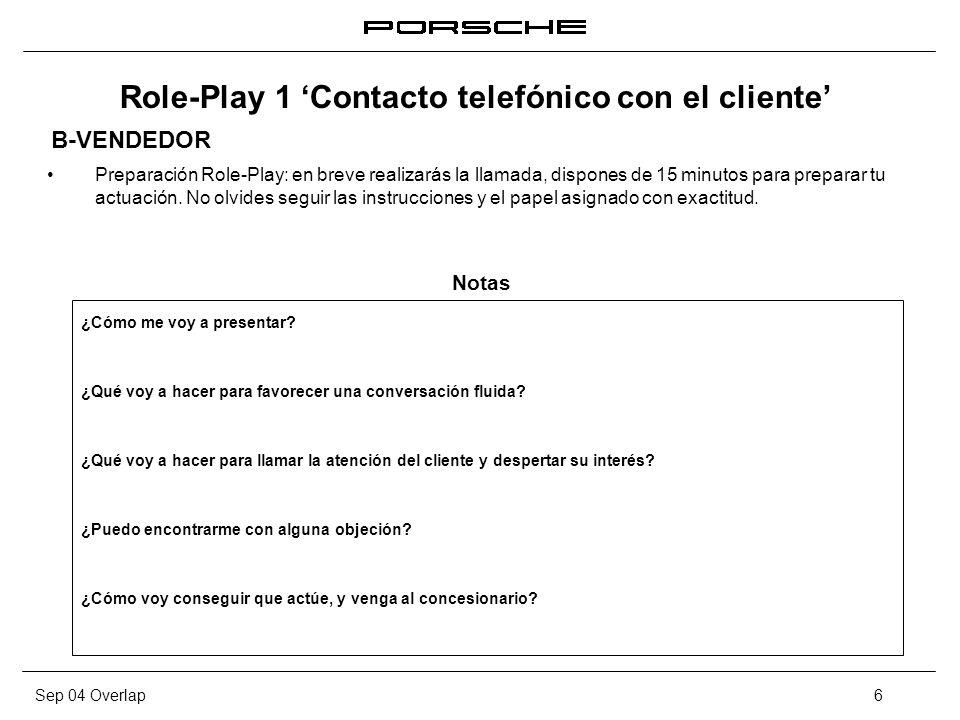 Sep 04 Overlap6 Role-Play 1 Contacto telefónico con el cliente Preparación Role-Play: en breve realizarás la llamada, dispones de 15 minutos para prep