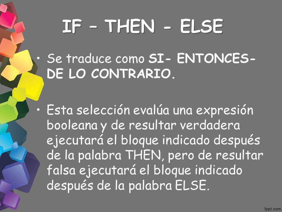 IF – THEN - ELSE Se traduce como SI- ENTONCES- DE LO CONTRARIO.