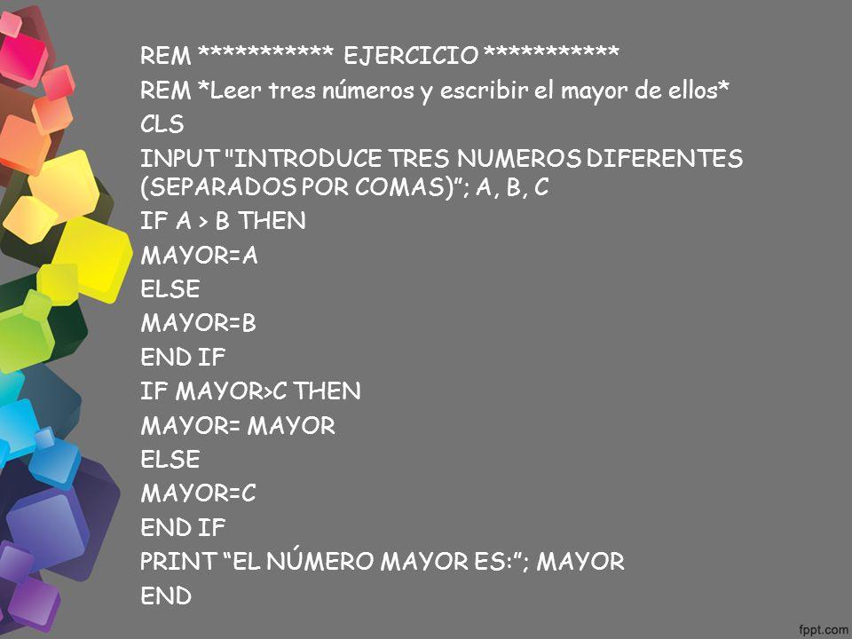 REM *********** EJERCICIO *********** REM *Leer tres números y escribir el mayor de ellos* CLS INPUT
