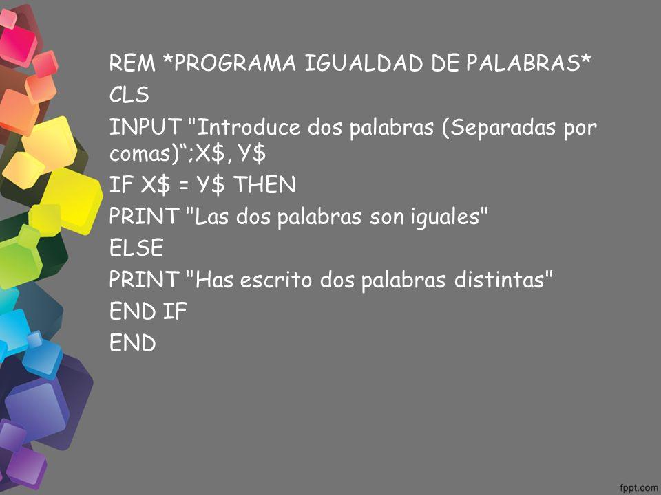 REM *PROGRAMA IGUALDAD DE PALABRAS* CLS INPUT