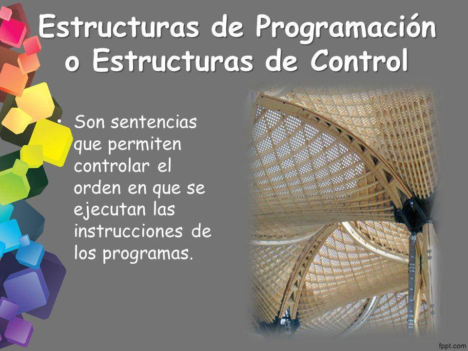 Estructuras de Programación o Estructuras de Control Son sentencias que permiten controlar el orden en que se ejecutan las instrucciones de los progra