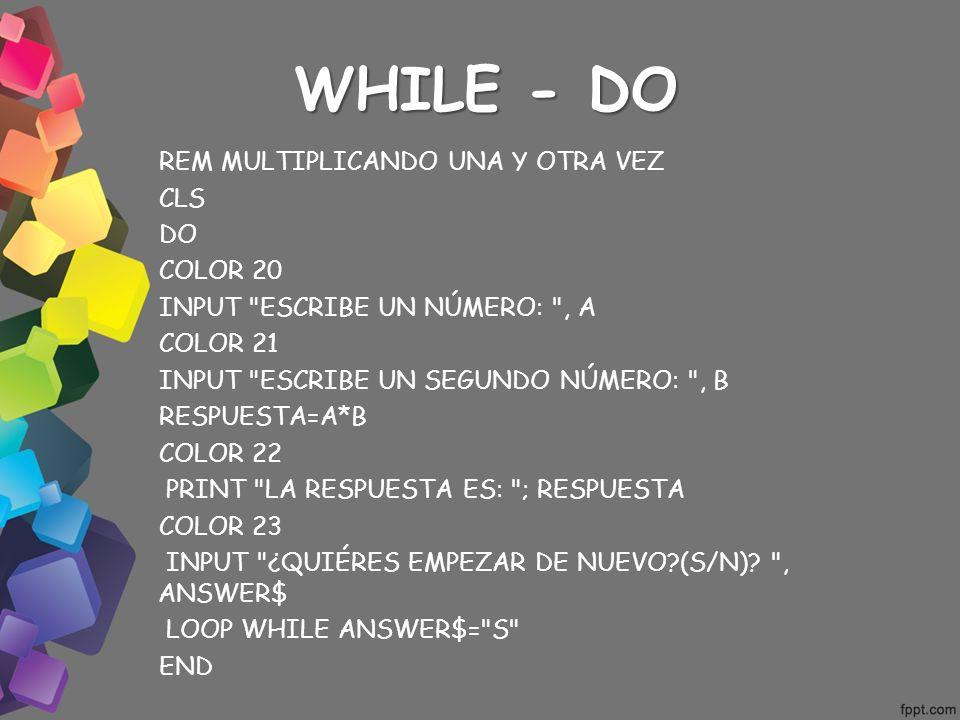 WHILE - DO REM MULTIPLICANDO UNA Y OTRA VEZ CLS DO COLOR 20 INPUT