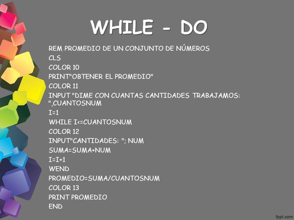 WHILE - DO REM PROMEDIO DE UN CONJUNTO DE NÚMEROS CLS COLOR 10 PRINT