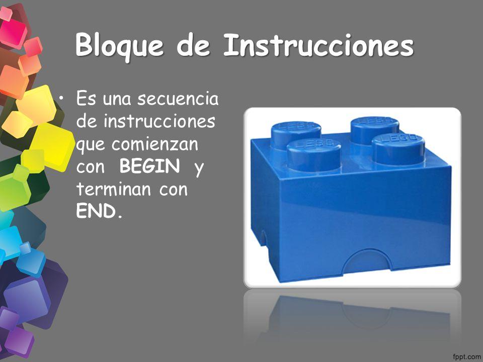 Bloque de Instrucciones Es una secuencia de instrucciones que comienzan con BEGIN y terminan con END.