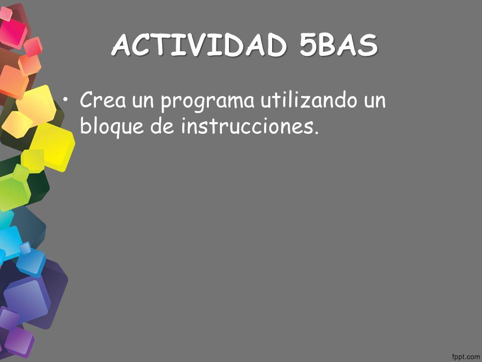 ACTIVIDAD 5BAS Crea un programa utilizando un bloque de instrucciones.