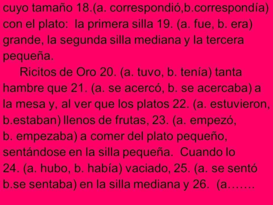 cuyo tamaño 18.(a. correspondió,b.correspondía) con el plato: la primera silla 19. (a. fue, b. era) grande, la segunda silla mediana y la tercera pequ