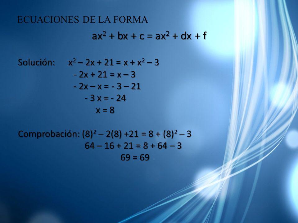 ax 2 + bx + c = ax 2 + dx + f Solución: x 2 – 2x + 21 = x + x 2 – 3 - 2x + 21 = x – 3 - 2x + 21 = x – 3 - 2x – x = - 3 – 21 - 2x – x = - 3 – 21 - 3 x