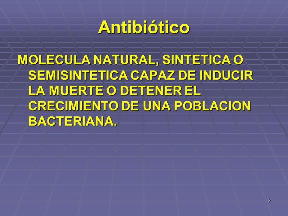 2 Antibiótico MOLECULA NATURAL, SINTETICA O SEMISINTETICA CAPAZ DE INDUCIR LA MUERTE O DETENER EL CRECIMIENTO DE UNA POBLACION BACTERIANA.
