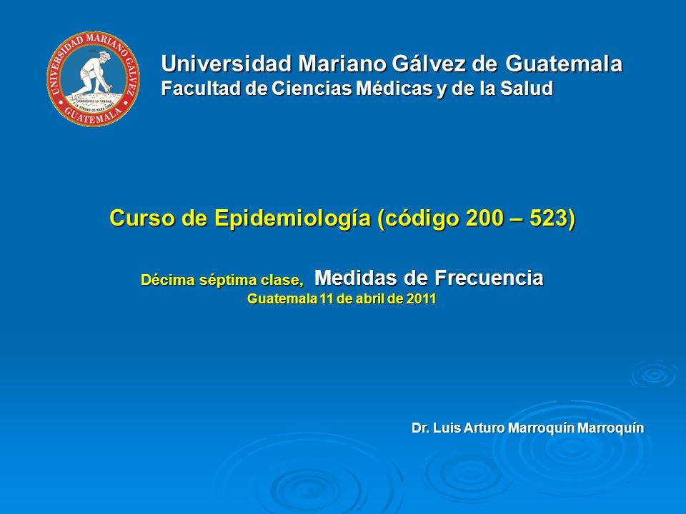 Universidad Mariano Gálvez de Guatemala Facultad de Ciencias Médicas y de la Salud Curso de Epidemiología (código 200 – 523) Décima séptima clase, Med