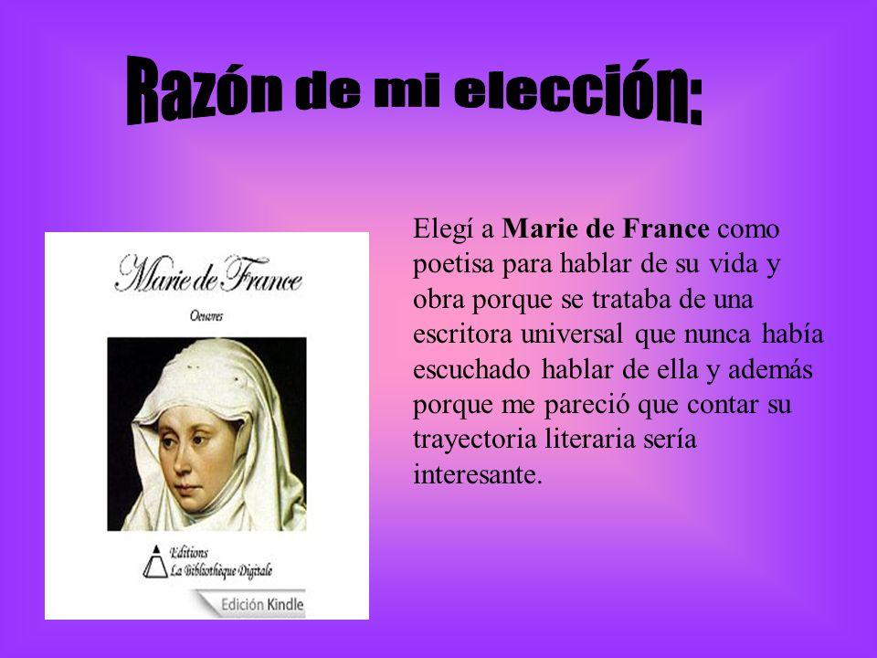 Elegí a Marie de France como poetisa para hablar de su vida y obra porque se trataba de una escritora universal que nunca había escuchado hablar de ella y además porque me pareció que contar su trayectoria literaria sería interesante.