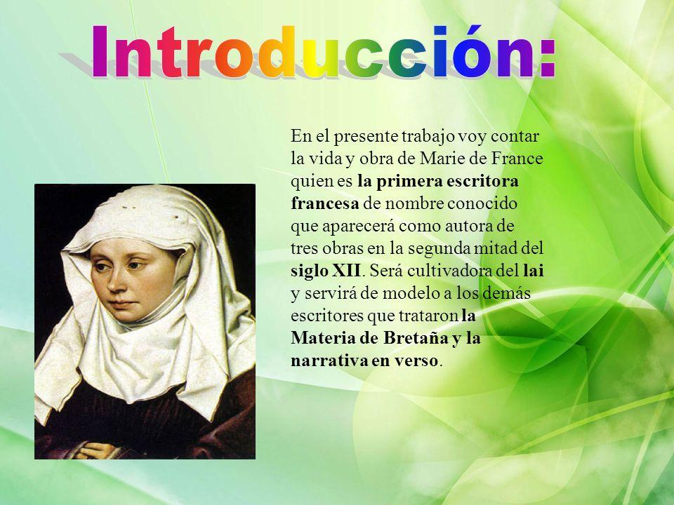 En el presente trabajo voy contar la vida y obra de Marie de France quien es la primera escritora francesa de nombre conocido que aparecerá como autora de tres obras en la segunda mitad del siglo XII.