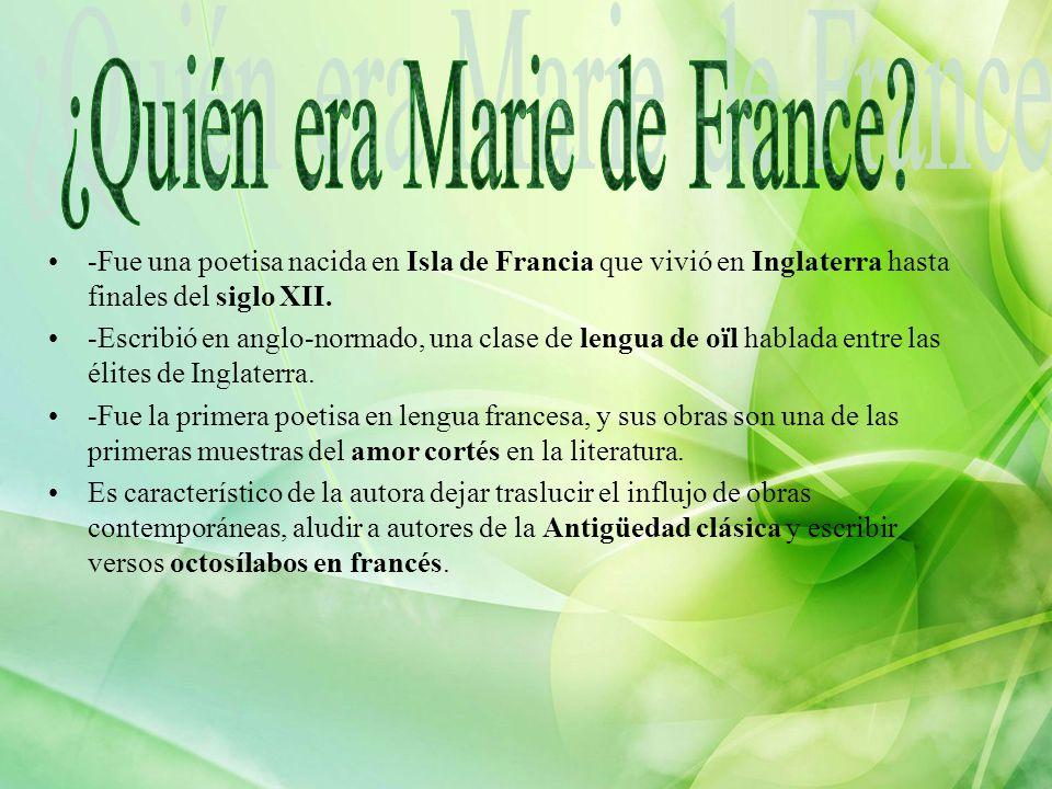 La producción literaria de Marie de Francia consta de: Los lais: son doce narraciones fantásticas inspiradas en las composiciones musicales que los bretones tocaban con arpa.