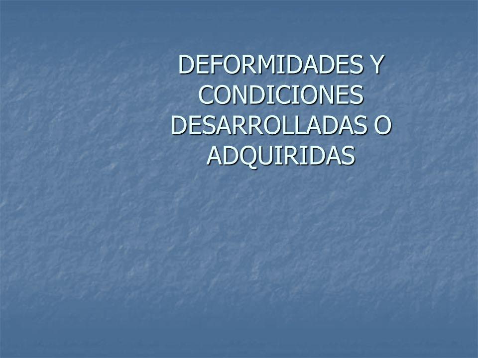 DEFORMIDADES Y CONDICIONES DESARROLLADAS O ADQUIRIDAS