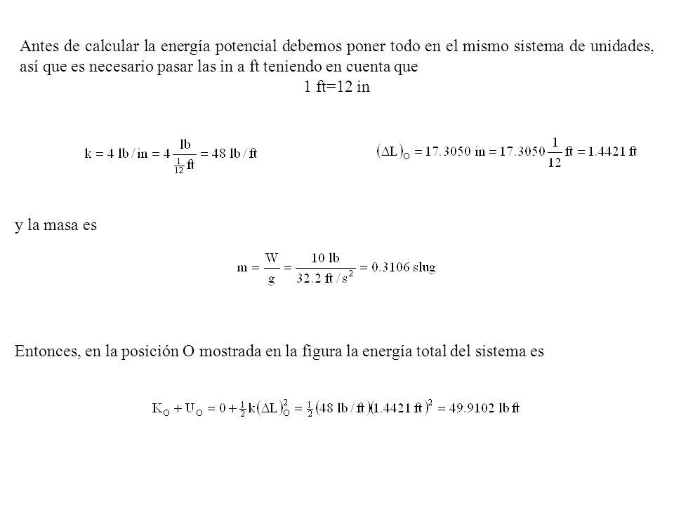 Entonces, en la posición O mostrada en la figura la energía total del sistema es Antes de calcular la energía potencial debemos poner todo en el mismo