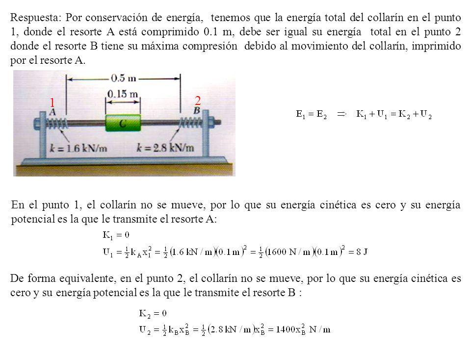 Respuesta: Por conservación de energía, tenemos que la energía total del collarín en el punto 1, donde el resorte A está comprimido 0.1 m, debe ser ig