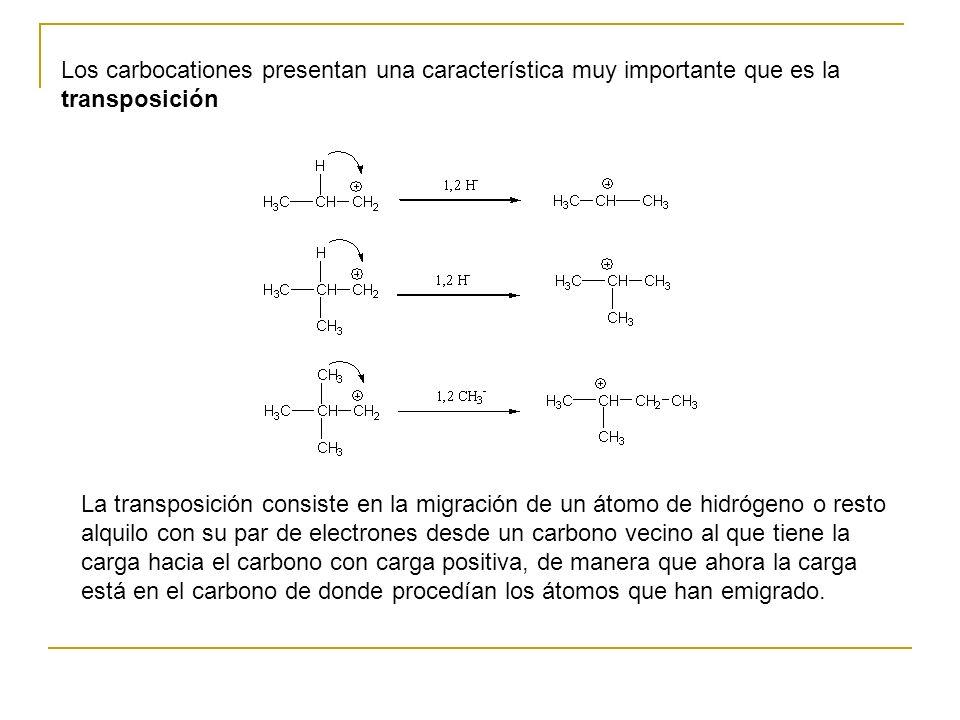 Los carbocationes presentan una característica muy importante que es la transposición La transposición consiste en la migración de un átomo de hidróge
