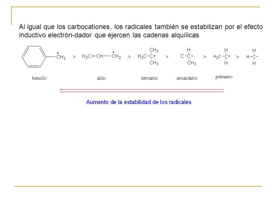 Al igual que los carbocationes, los radicales también se estabilizan por el efecto inductivo electrón-dador que ejercen las cadenas alquílicas