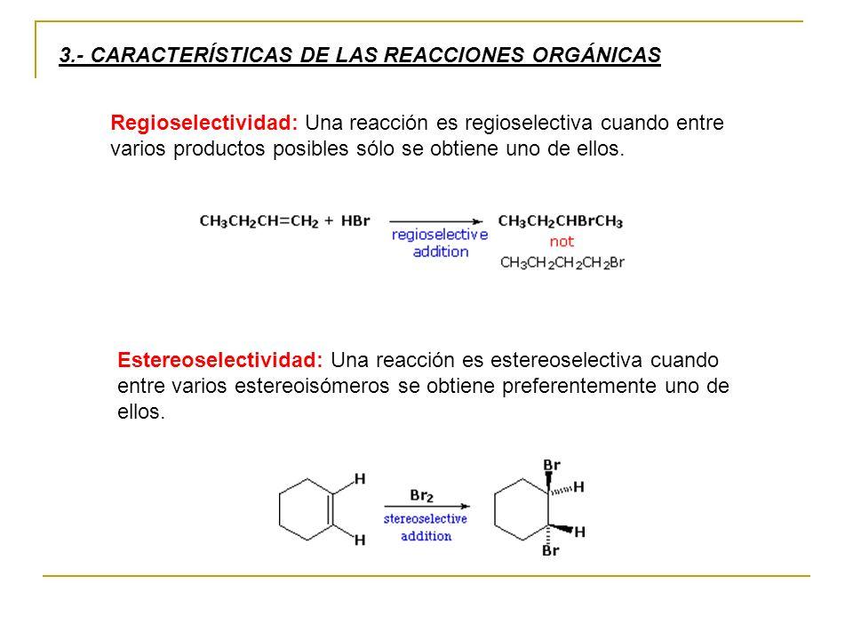 3.- CARACTERÍSTICAS DE LAS REACCIONES ORGÁNICAS Regioselectividad: Una reacción es regioselectiva cuando entre varios productos posibles sólo se obtiene uno de ellos.