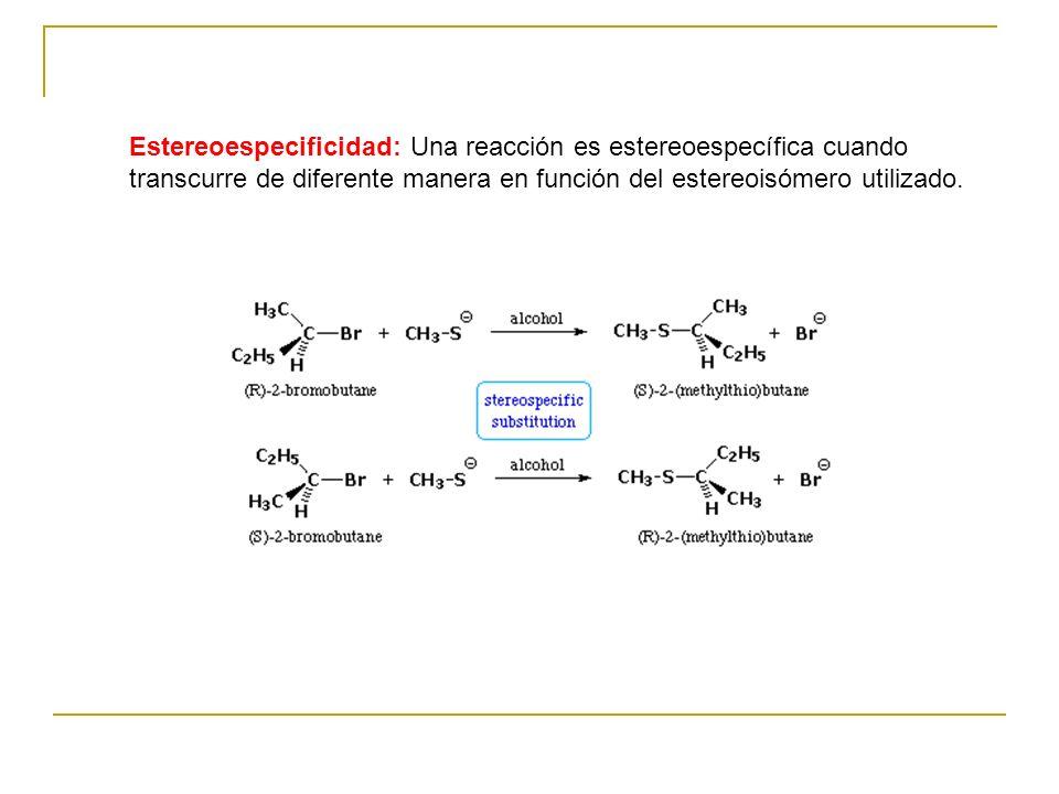 Estereoespecificidad: Una reacción es estereoespecífica cuando transcurre de diferente manera en función del estereoisómero utilizado.