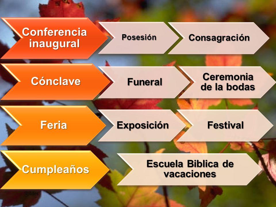 Conferencia inaugural Posesión Consagración Cónclave Funeral Ceremonia de la bodas Feria ExposiciónFestival Cumpleaños Escuela Biblica de vacaciones