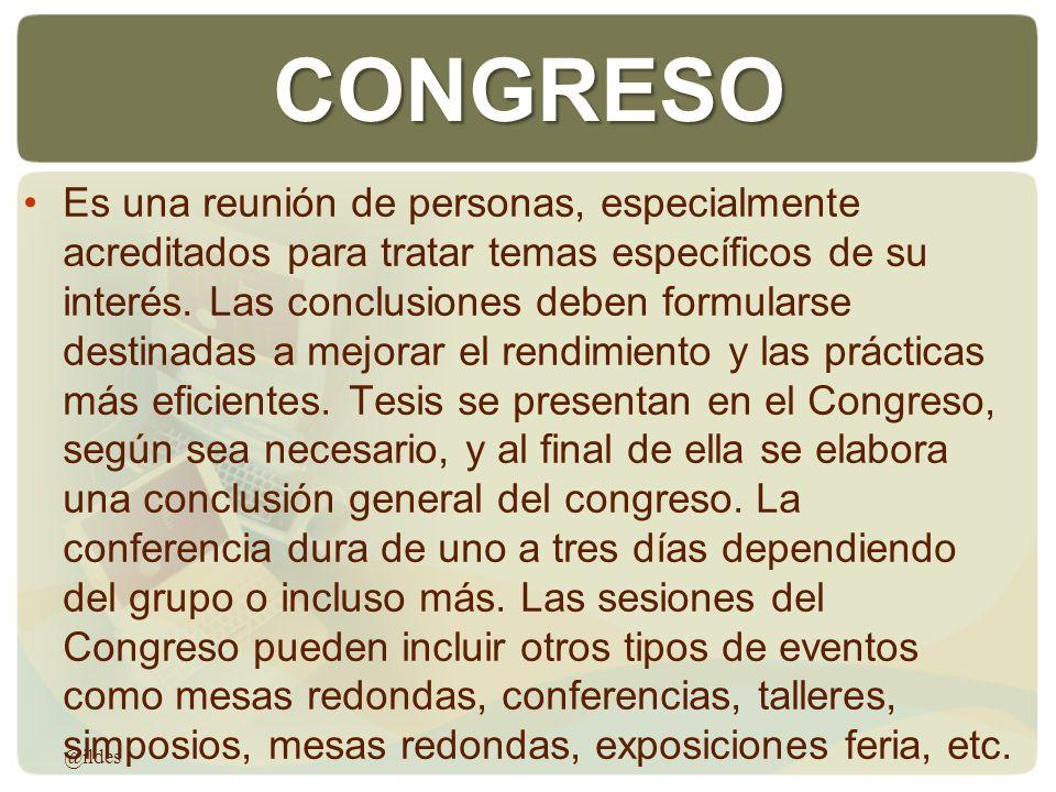 CONGRESO Es una reunión de personas, especialmente acreditados para tratar temas específicos de su interés. Las conclusiones deben formularse destinad