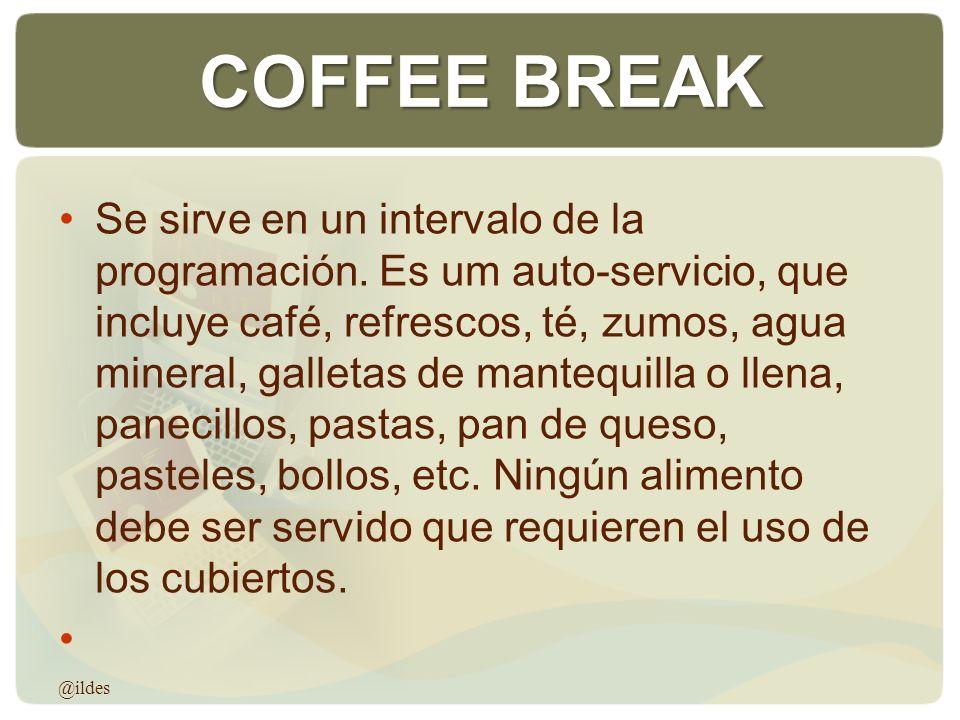 COFFEE BREAK Se sirve en un intervalo de la programación. Es um auto-servicio, que incluye café, refrescos, té, zumos, agua mineral, galletas de mante