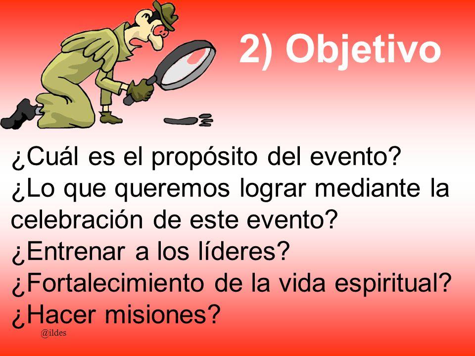 ¿Cuál es el propósito del evento? ¿Lo que queremos lograr mediante la celebración de este evento? ¿Entrenar a los líderes? ¿Fortalecimiento de la vida