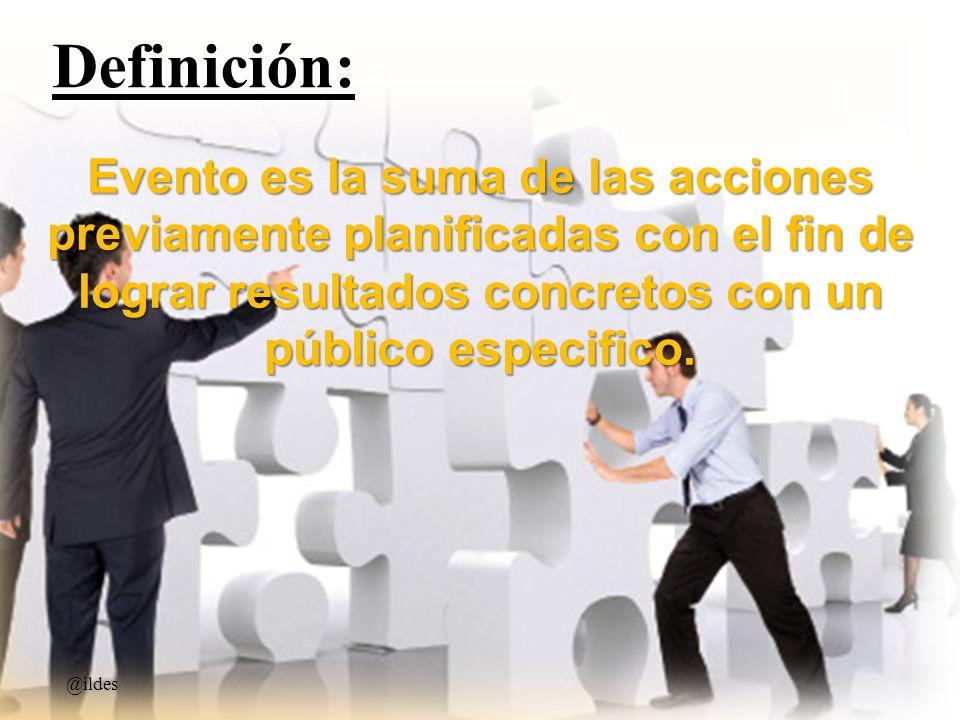 Evento es la suma de las acciones previamente planificadas con el fin de lograr resultados concretos con un público especifico. @ildes Definición:
