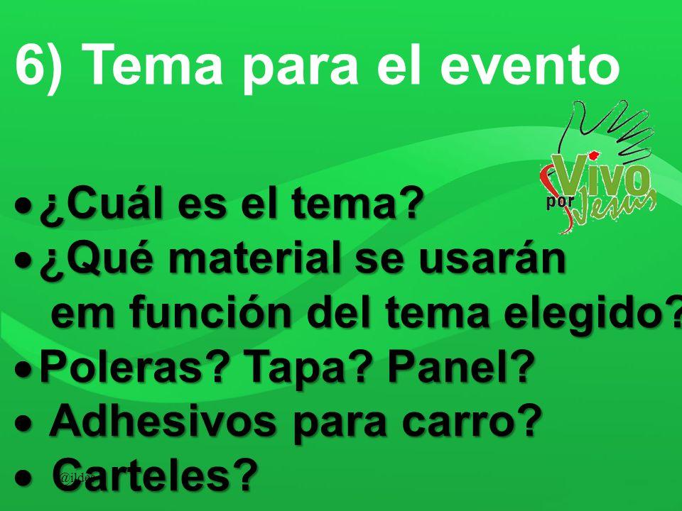 6) Tema para el evento ¿Cuál es el tema? ¿Cuál es el tema? ¿Qué material se usarán ¿Qué material se usarán em función del tema elegido? em función del