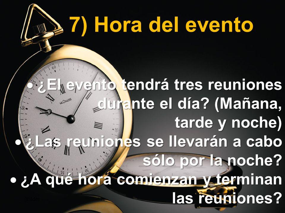 7) Hora del evento ¿El evento tendrá tres reuniones durante el día? (Mañana, ¿El evento tendrá tres reuniones durante el día? (Mañana, tarde y noche)