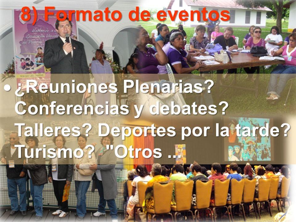 8) Formato de eventos @ildes ¿Reuniones Plenarias? Conferencias y debates? Talleres? Deportes por la tarde? Turismo?