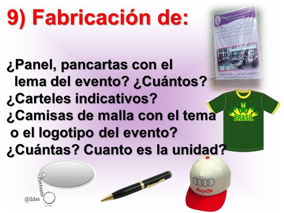 9) Fabricación de: 9) Fabricación de: ¿Panel, pancartas con el lema del evento? ¿Cuántos? lema del evento? ¿Cuántos? ¿Carteles indicativos? ¿Camisas d