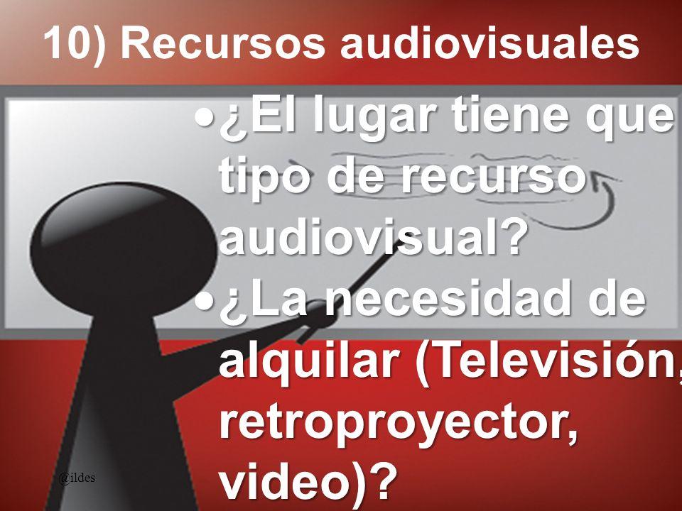 10) Recursos audiovisuales ¿El lugar tiene que tipo de recurso audiovisual? ¿El lugar tiene que tipo de recurso audiovisual? ¿La necesidad de alquilar