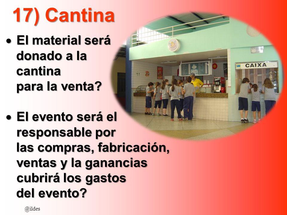 17) Cantina El material será El material será donado a la donado a la cantina cantina para la venta? para la venta? El evento será el responsable por