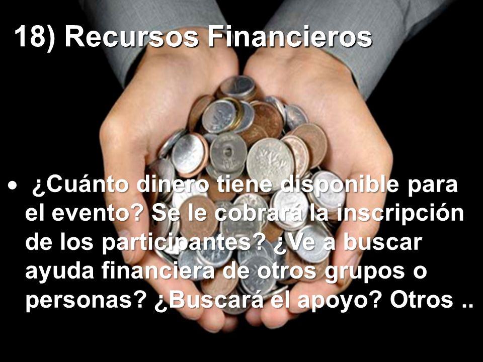 18) Recursos Financieros 18) Recursos Financieros ¿Cuánto dinero tiene disponible para el evento? Se le cobrará la inscripción de los participantes? ¿