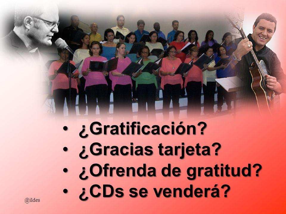 ¿Gratificación? ¿Gratificación? ¿Gracias tarjeta? ¿Gracias tarjeta? ¿Ofrenda de gratitud? ¿Ofrenda de gratitud? ¿CDs se venderá? ¿CDs se venderá? @ild