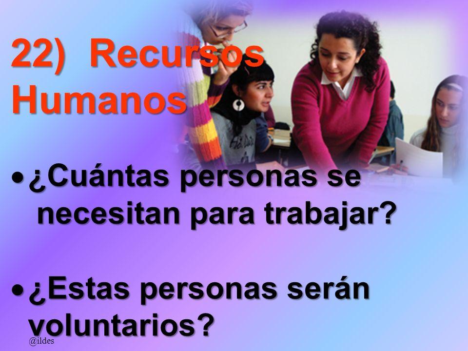 22) Recursos Humanos ¿Cuántas personas se ¿Cuántas personas se necesitan para trabajar? necesitan para trabajar? ¿Estas personas serán ¿Estas personas