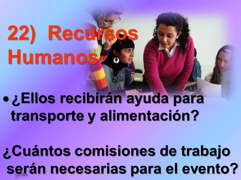 22) Recursos Humanos ¿Ellos recibirán ayuda para ¿Ellos recibirán ayuda para transporte y alimentación? transporte y alimentación? ¿Cuántos comisiones