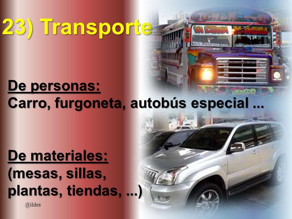 23) Transporte De personas: Carro, furgoneta, autobús especial... De materiales: (mesas, sillas, plantas, tiendas,...) @ildes
