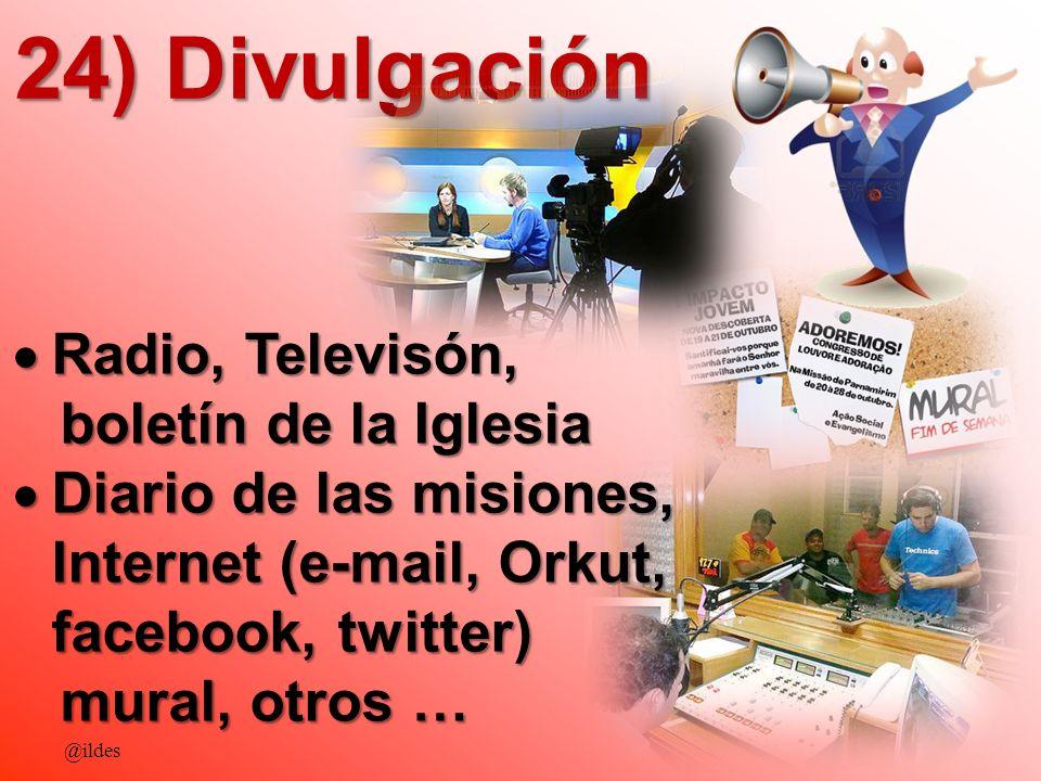 24) Divulgación @ildes Radio, Televisón, Radio, Televisón, boletín de la Iglesia boletín de la Iglesia Diario de las misiones, Internet (e-mail, Orkut
