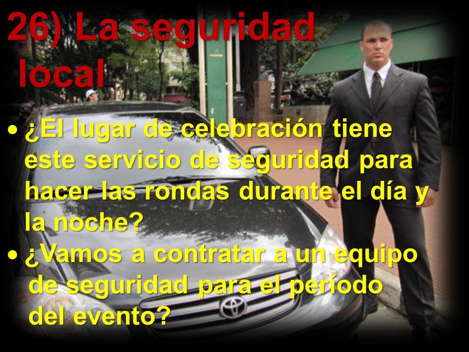 26) La seguridad local local @ildes ¿El lugar de celebración tiene este servicio de seguridad para hacer las rondas durante el día y la noche? ¿El lug