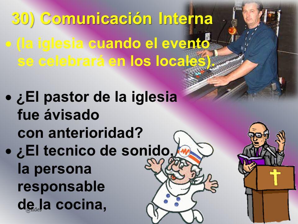 30) Comunicación Interna (la iglesia cuando el evento se celebrará en los locales). ¿El pastor de la iglesia fue ávisado con anterioridad? ¿El tecnico