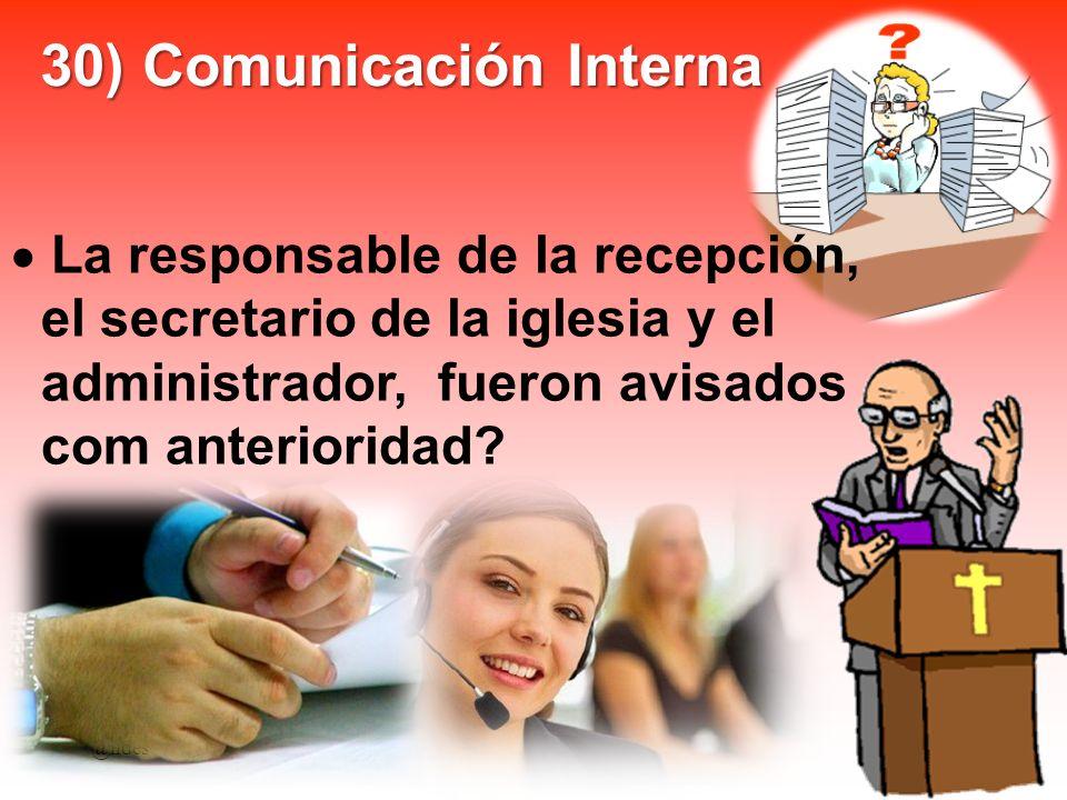 30) Comunicación Interna La responsable de la recepción, el secretario de la iglesia y el administrador, fueron avisados com anterioridad? @ildes