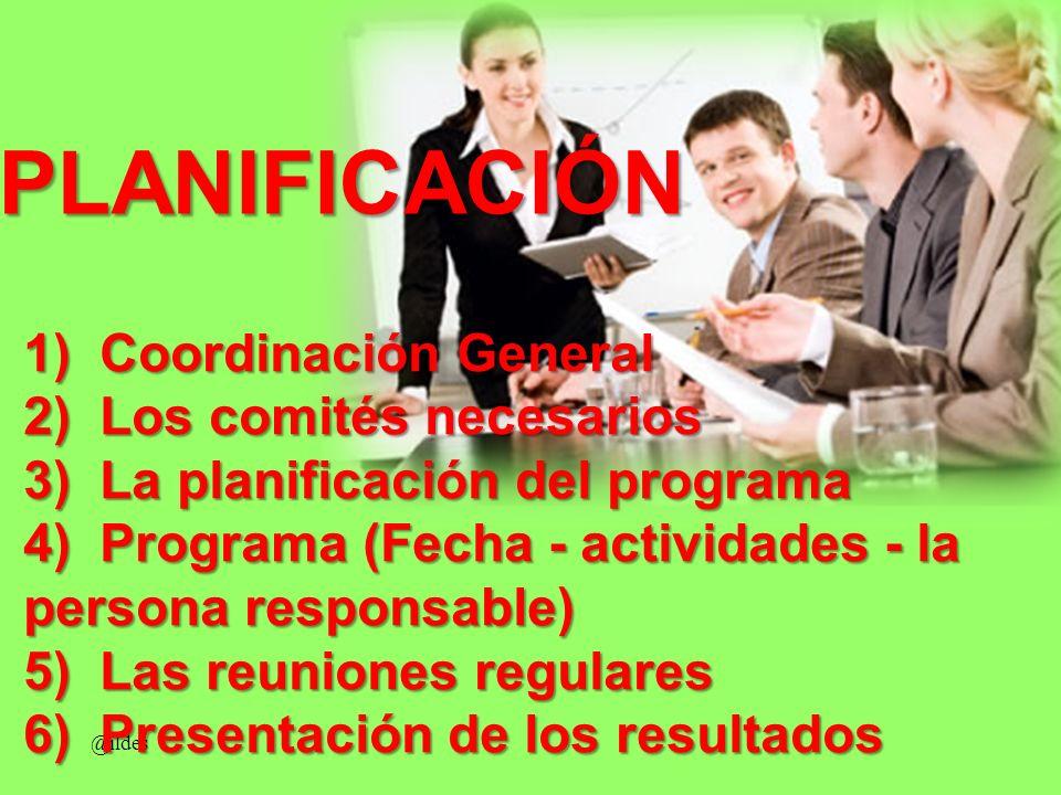@ildes 1) Coordinación General 2) Los comités necesarios 3) La planificación del programa 4) Programa (Fecha - actividades - la persona responsable) 5