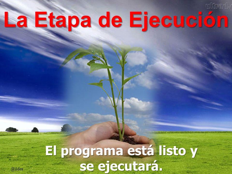 La Etapa de Ejecución @ildes El programa está listo y se ejecutará.