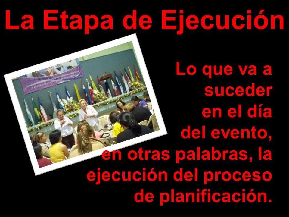 La Etapa de Ejecución @ildes Lo que va a suceder en el día del evento, en otras palabras, la ejecución del proceso de planificación.