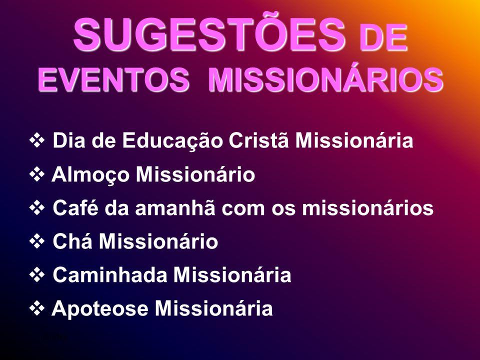 Dia de Educação Cristã Missionária Almoço Missionário Café da amanhã com os missionários Chá Missionário Caminhada Missionária Apoteose Missionária SU