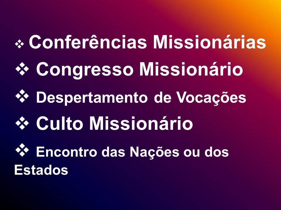 Conferências Missionárias Congresso Missionário Despertamento de Vocações Culto Missionário Encontro das Nações ou dos Estados @ildes