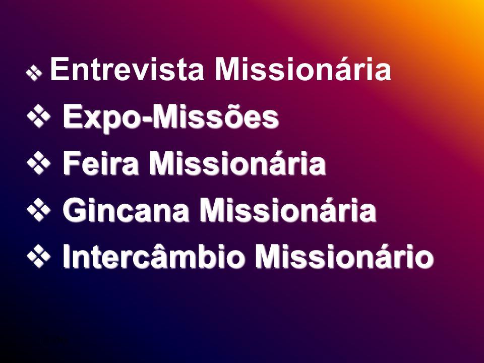 Entrevista Missionária Expo-Missões Expo-Missões Feira Missionária Feira Missionária Gincana Missionária Gincana Missionária Intercâmbio Missionário I