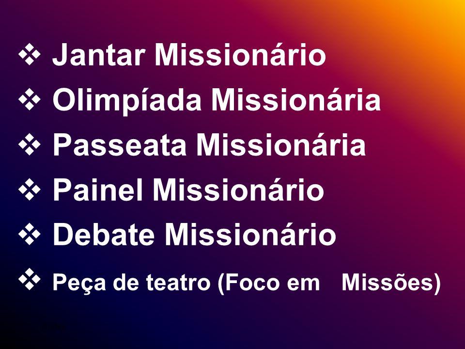 Jantar Missionário Olimpíada Missionária Passeata Missionária Painel Missionário Debate Missionário Peça de teatro (Foco em Missões) @ildes